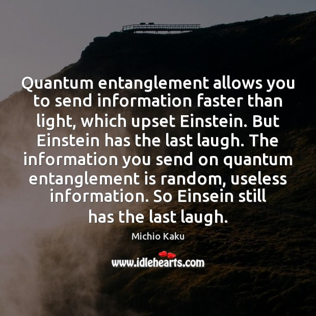 Michio Kaku Picture Quote image saying: Quantum entanglement allows you to send information faster than light, which upset