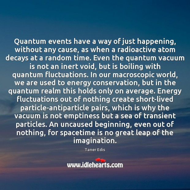 Quantum events have a way of just happening, without any cause, as Image