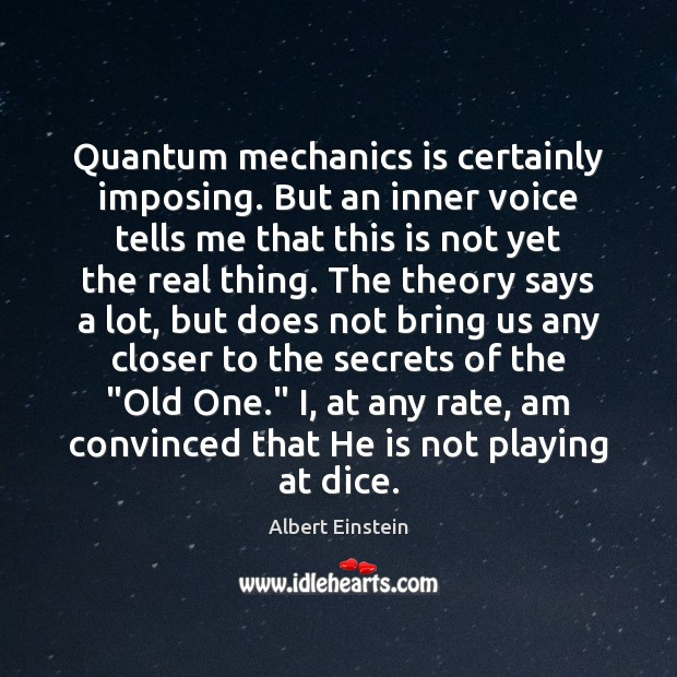 Quantum mechanics is certainly imposing. But an inner voice tells me that Image