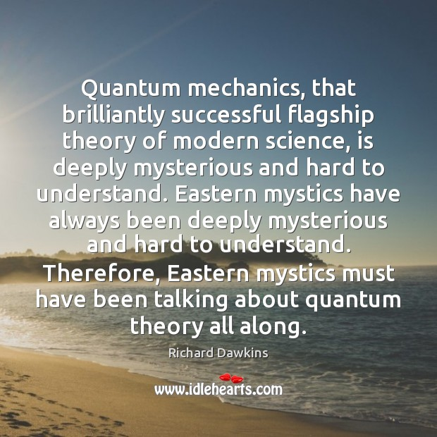Quantum mechanics, that brilliantly successful flagship theory of modern science, is deeply Richard Dawkins Picture Quote
