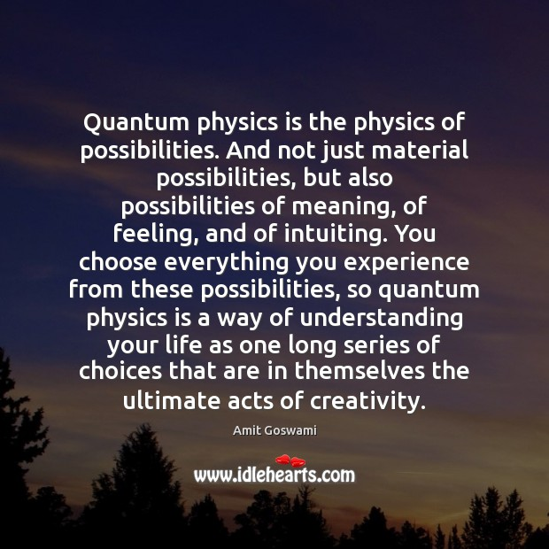Image, Quantum physics is the physics of possibilities. And not just material possibilities,