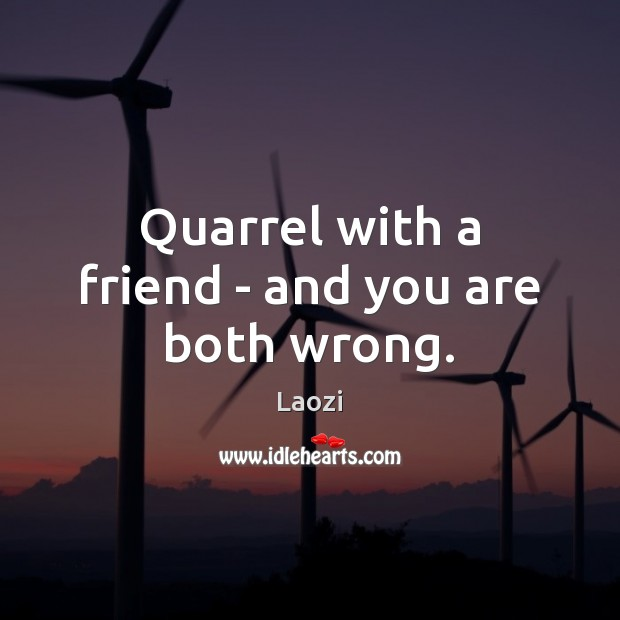 Image, Quarrel with a friend – and you are both wrong.