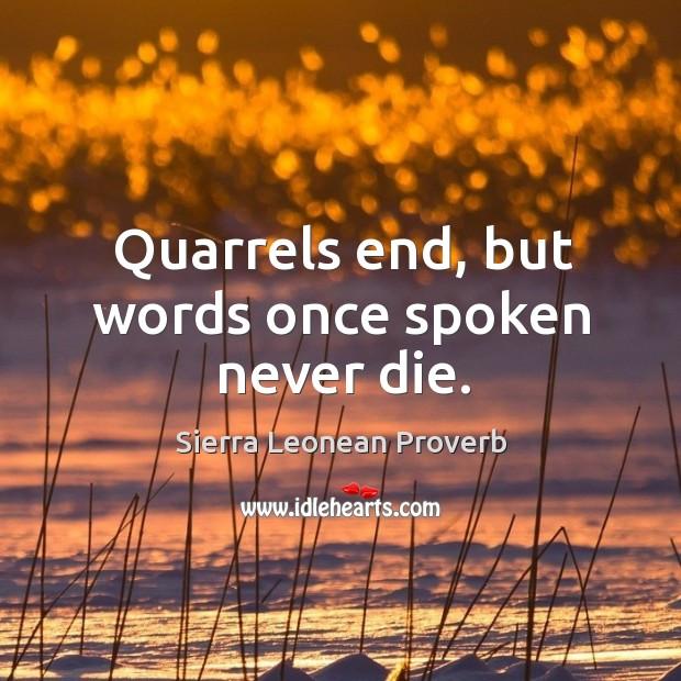 Quarrels end, but words once spoken never die. Sierra Leonean Proverbs Image