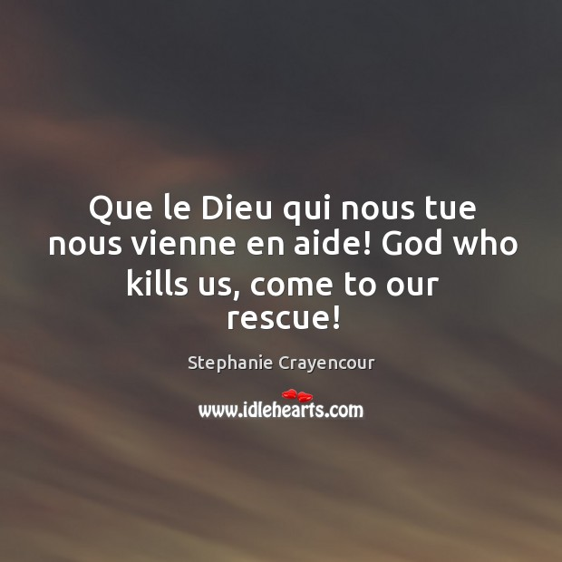 Image, Que le Dieu qui nous tue nous vienne en aide! God who kills us, come to our rescue!