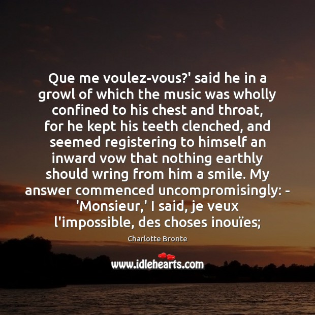 Que me voulez-vous?' said he in a growl of which the Charlotte Bronte Picture Quote