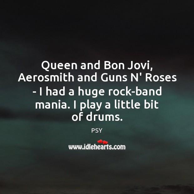 Image, Queen and Bon Jovi, Aerosmith and Guns N' Roses – I had