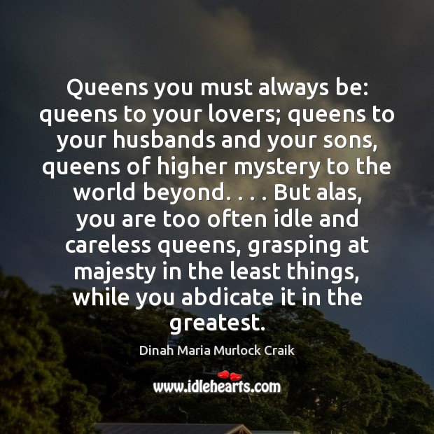 Image, Queens you must always be: queens to your lovers; queens to your