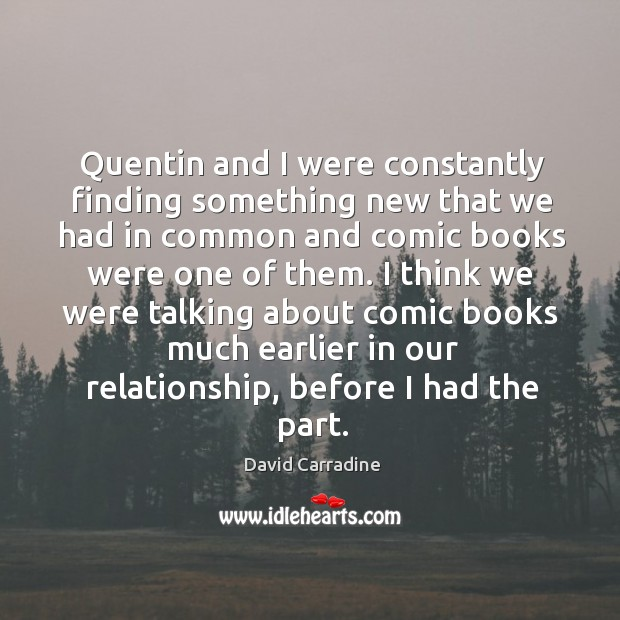 Quentin and I were constantly finding something new that we had in common and comic Image