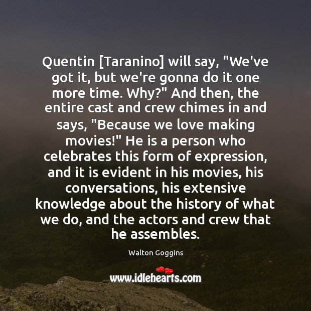 "Quentin [Taranino] will say, ""We've got it, but we're gonna do it Making Love Quotes Image"