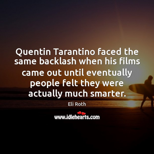 Image, Quentin Tarantino faced the same backlash when his films came out until