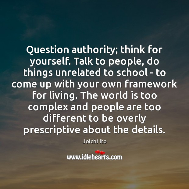 Question authority; think for yourself. Talk to people, do things unrelated to Image