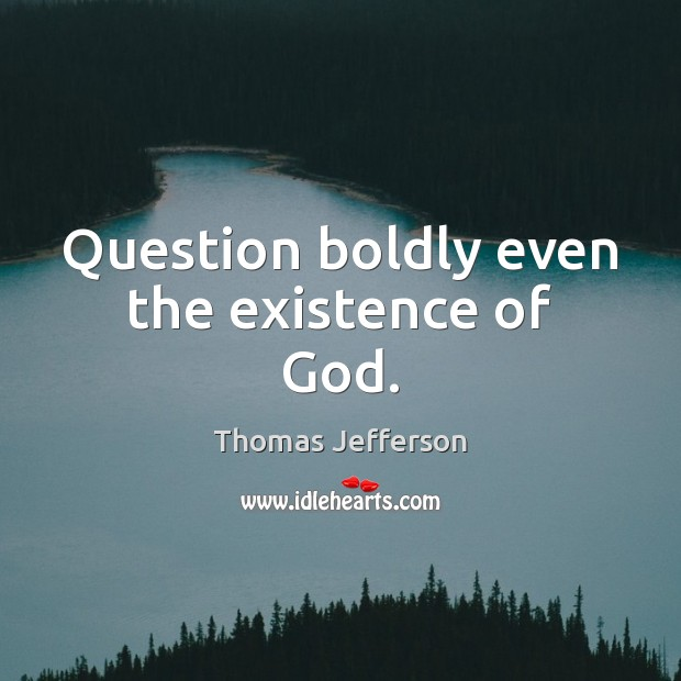 Question boldly even the existence of God. Image