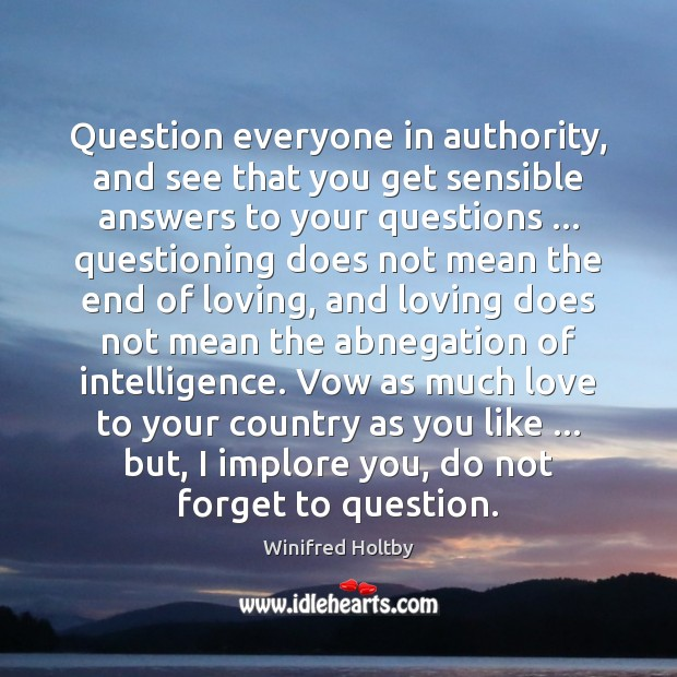 Image, Question everyone in authority, and see that you get sensible answers to