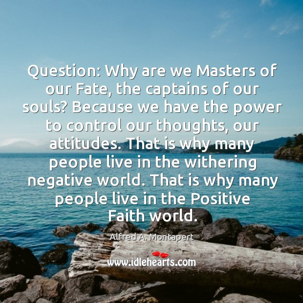 Image, Question: why are we masters of our fate, the captains of our souls?