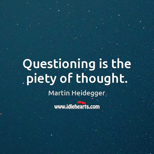 Questioning is the piety of thought. Image