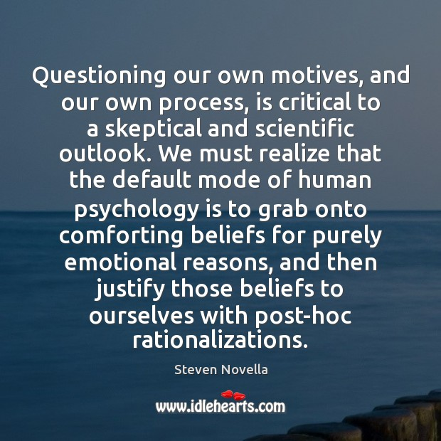 Image, Questioning our own motives, and our own process, is critical to a