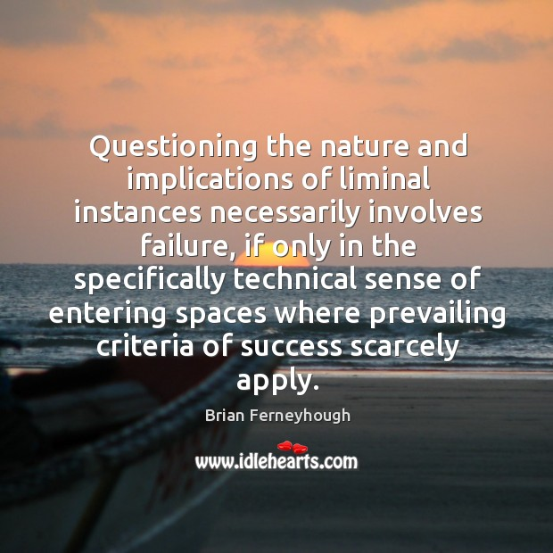 Image, Questioning the nature and implications of liminal instances necessarily involves failure