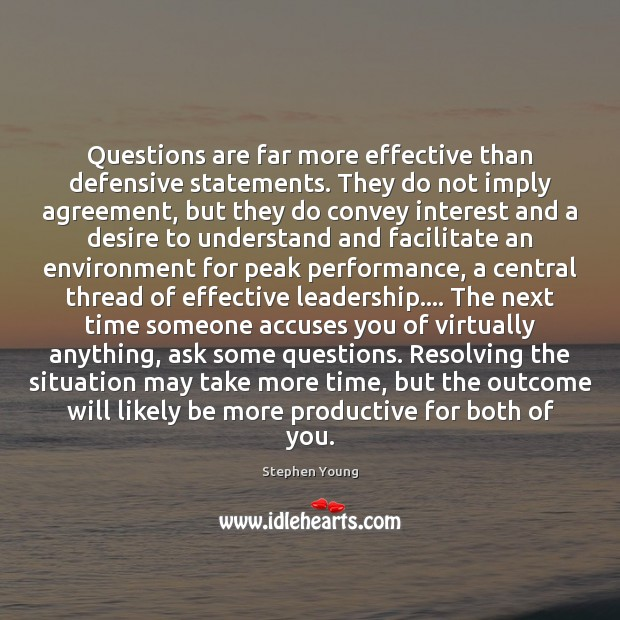 Questions are far more effective than defensive statements. They do not imply Stephen Young Picture Quote