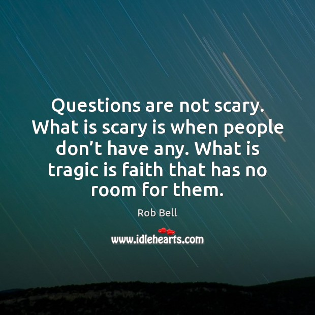 Questions are not scary. What is scary is when people don't Rob Bell Picture Quote