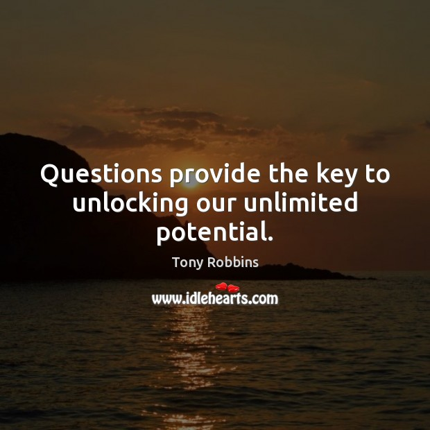 Image, Questions provide the key to unlocking our unlimited potential.