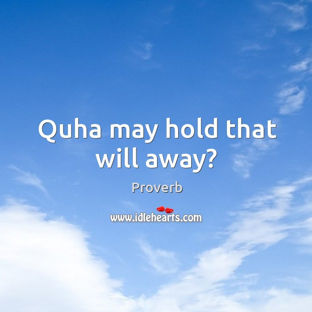 Quha may hold that will away? Image
