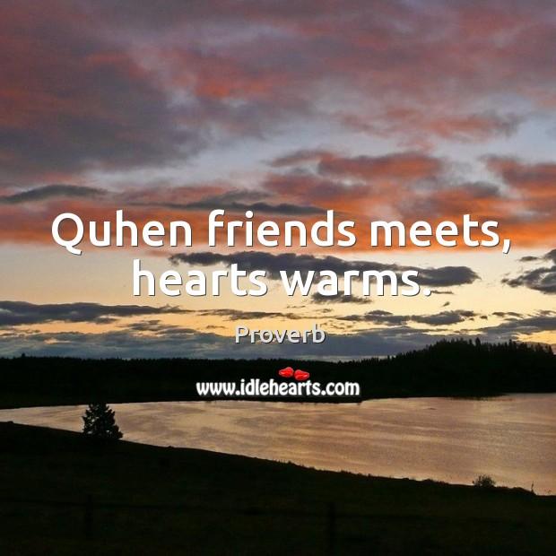 Quhen friends meets, hearts warms. Image