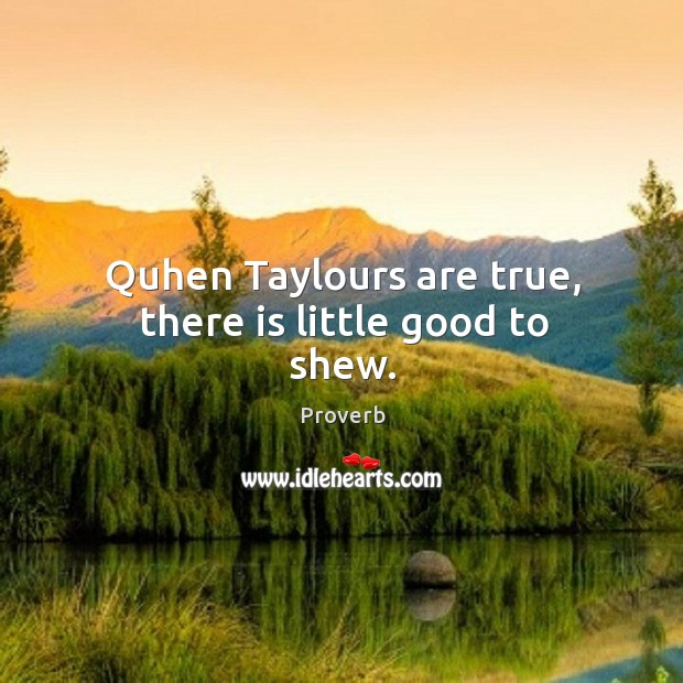 Quhen taylours are true, there is little good to shew. Image