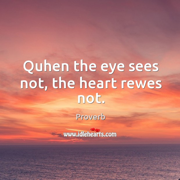 Quhen the eye sees not, the heart rewes not. Image