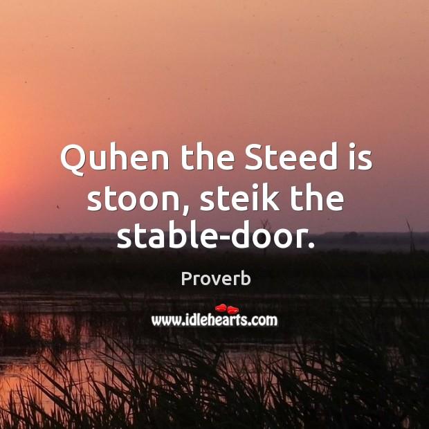 Quhen the steed is stoon, steik the stable-door. Image