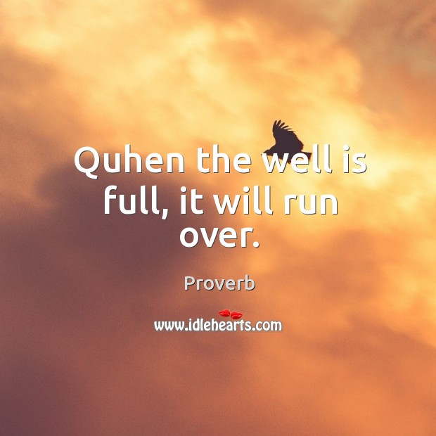 Quhen the well is full, it will run over. Image