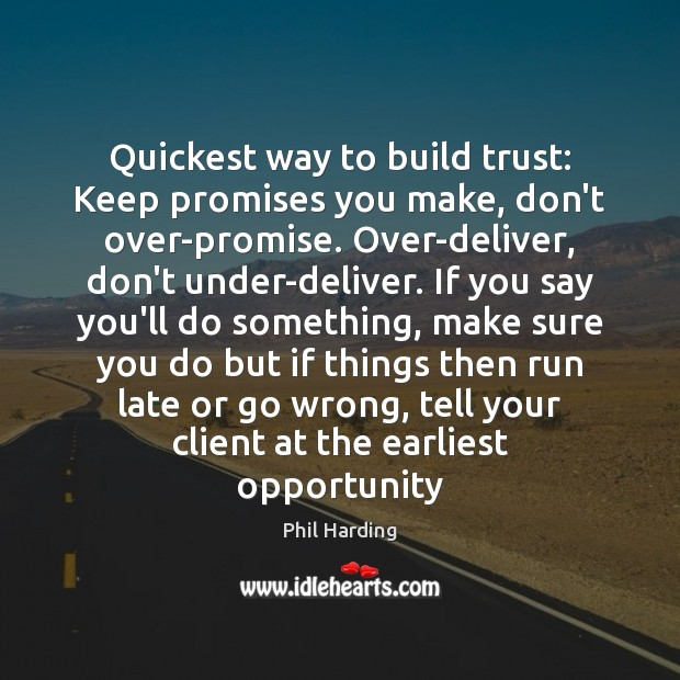 Image, Quickest way to build trust: Keep promises you make, don't over-promise. Over-deliver,