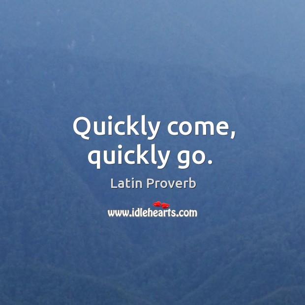 Image, Quickly come, quickly go.