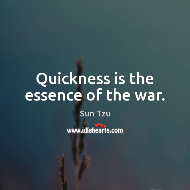 Quickness is the essence of the war. Image