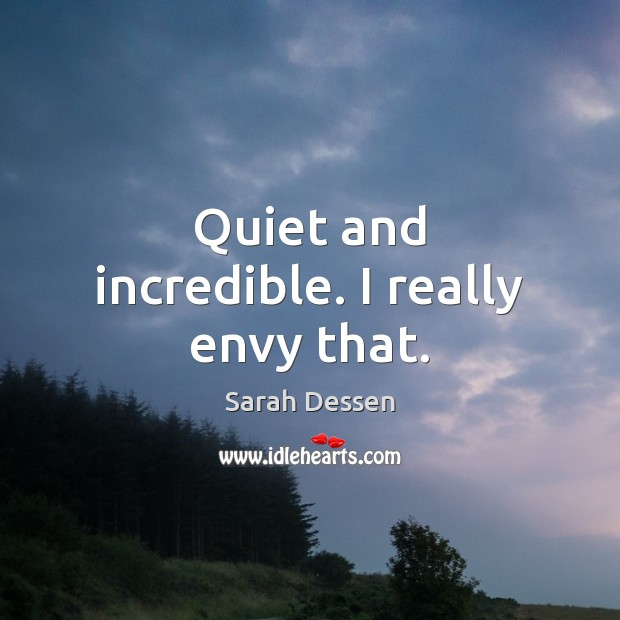 Image, Quiet and incredible. I really envy that.