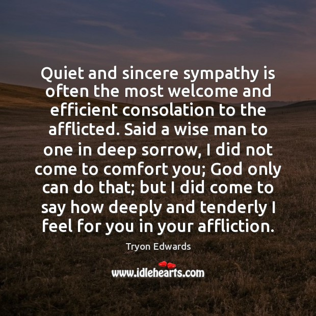 Quiet and sincere sympathy is often the most welcome and efficient consolation Tryon Edwards Picture Quote