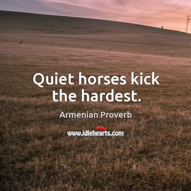 Quiet horses kick the hardest. Armenian Proverbs Image
