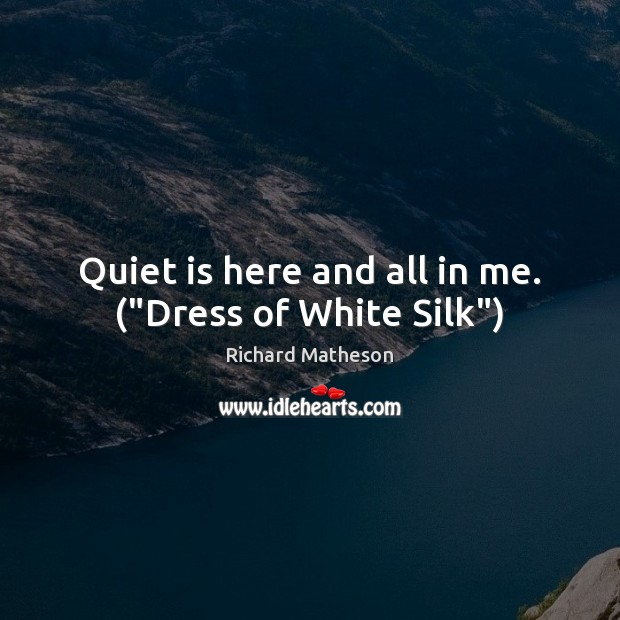 """Quiet is here and all in me. (""""Dress of White Silk"""") Image"""