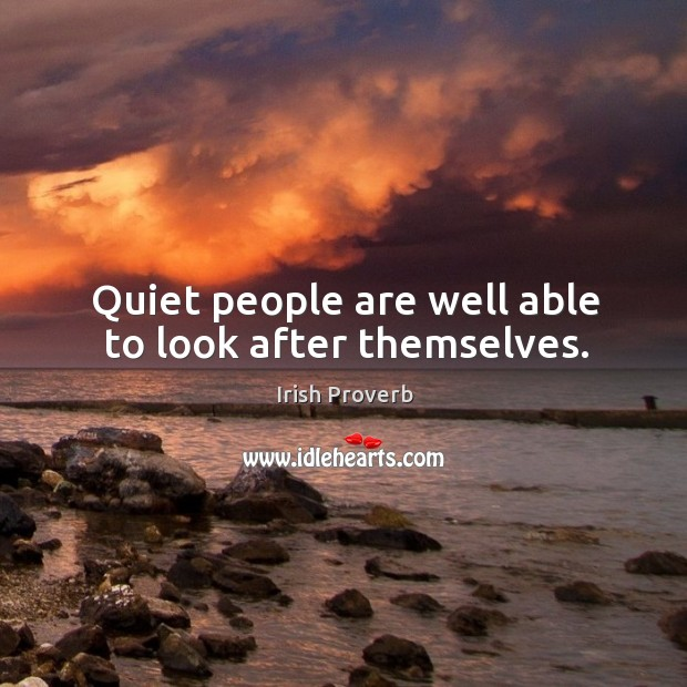 Quiet people are well able to look after themselves. Image