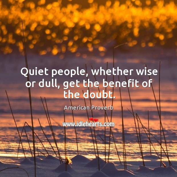 Image, Quiet people, whether wise or dull, get the benefit of the doubt.
