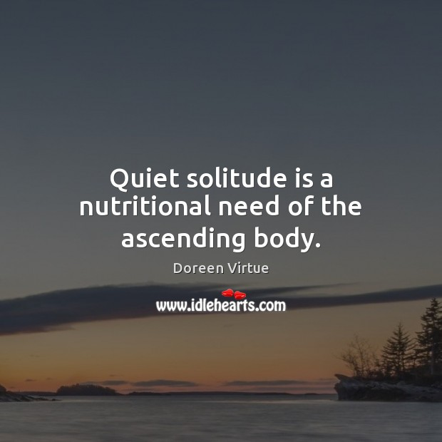 Image, Quiet solitude is a nutritional need of the ascending body.
