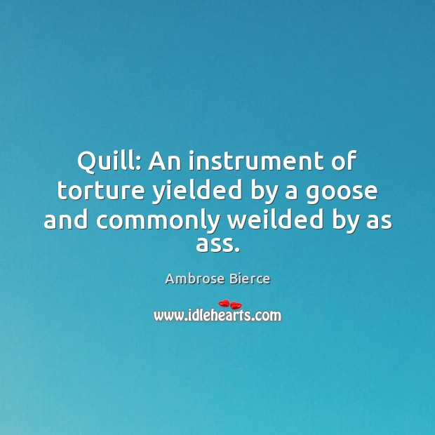 Image, Quill: An instrument of torture yielded by a goose and commonly weilded by as ass.