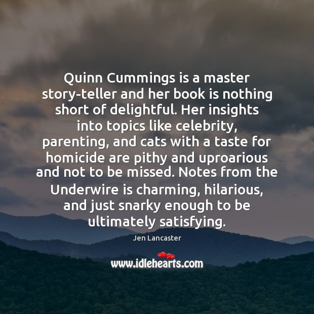 Quinn Cummings is a master story-teller and her book is nothing short Jen Lancaster Picture Quote