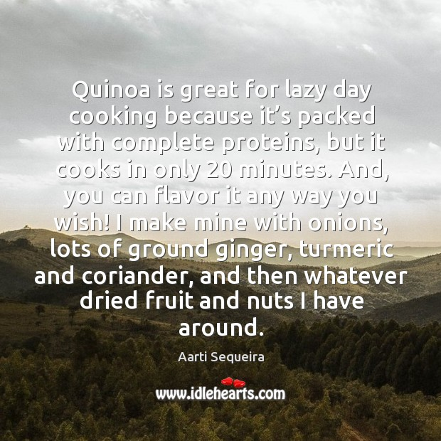Quinoa is great for lazy day cooking because it's packed with complete proteins, but it cooks in only 20 minutes. Image