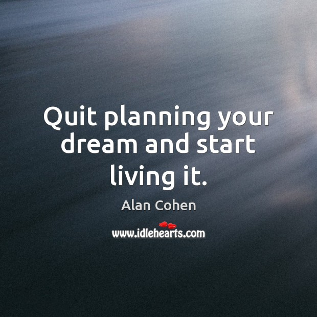 Quit planning your dream and start living it. Image