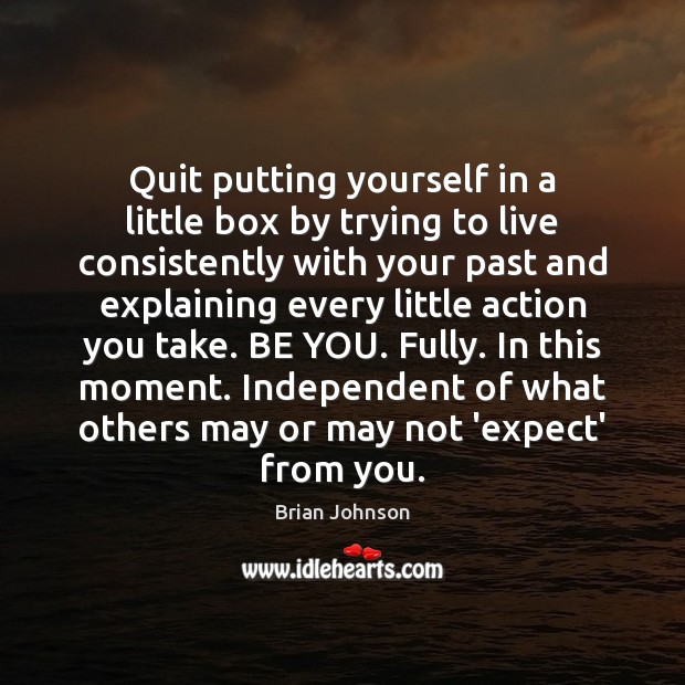 Image, Quit putting yourself in a little box by trying to live consistently