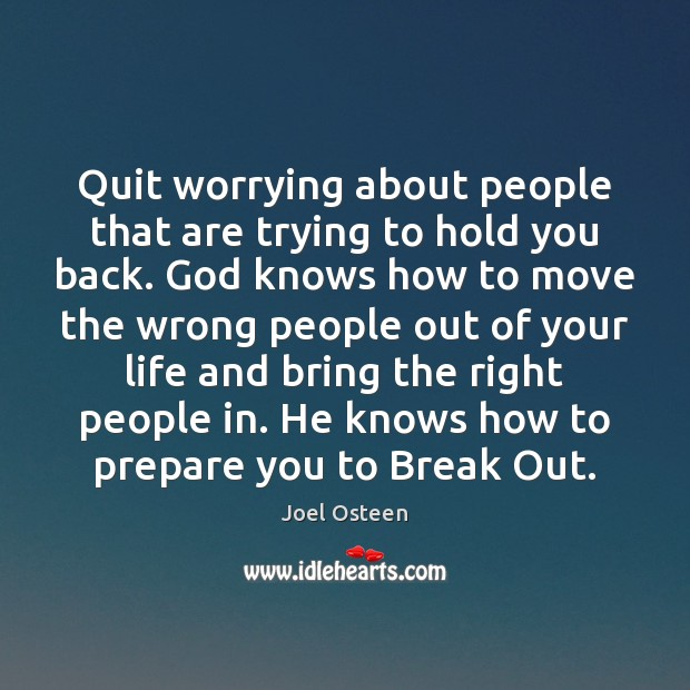 Quit worrying about people that are trying to hold you back. God Image