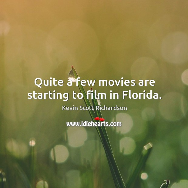 Quite a few movies are starting to film in florida. Kevin Scott Richardson Picture Quote