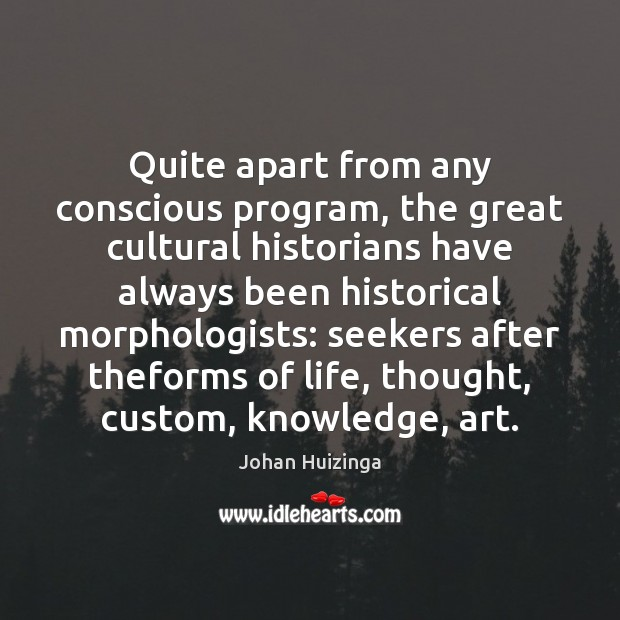 Image, Quite apart from any conscious program, the great cultural historians have always