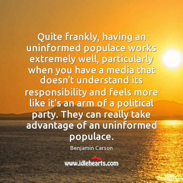 Quite frankly, having an uninformed populace works extremely well, particularly when you Image