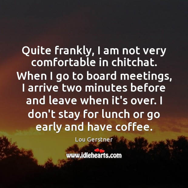 Quite frankly, I am not very comfortable in chitchat. When I go Image